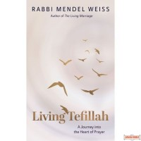 Living Tefillah, A Journey Into The Heart Of Prayer
