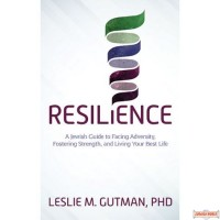 Resilience, Jewish Guide To Facing Adversity, Fostering Strength, & Living Your Best Life