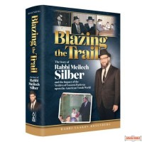 Blazing the Trail, The Story Of Rabbi Meilich Silber