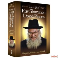 The Life of Rav Shimshon Dovid Pincus, Holy Fire, Radiance & Warmth