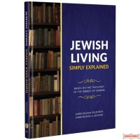 Jewish Living Simply Explained, Over 130 Jewish Beliefs & Observances Simply Explained