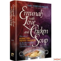 Emunah With Love and Chicken Soup, Henny Machlis,The Brooklyn-born girl who became a Jerusalem legend
