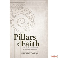 Pillars Of Faith, A reasonable Approach to the Foundations of Judaism