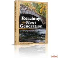Reaching the Next Generation, A Mechanech's Time-Tested Insights for Parents and Teachers