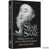 A Star from Sanz, Rebuilding From the Ashes, The Story of Rav Yitzchok Sternhell