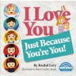I Love You, Just Because You're You!