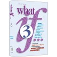 What If... #3, More fascinating Halachic discussions, for the Shabbos Table, arranged according to the weekly Torah Reading